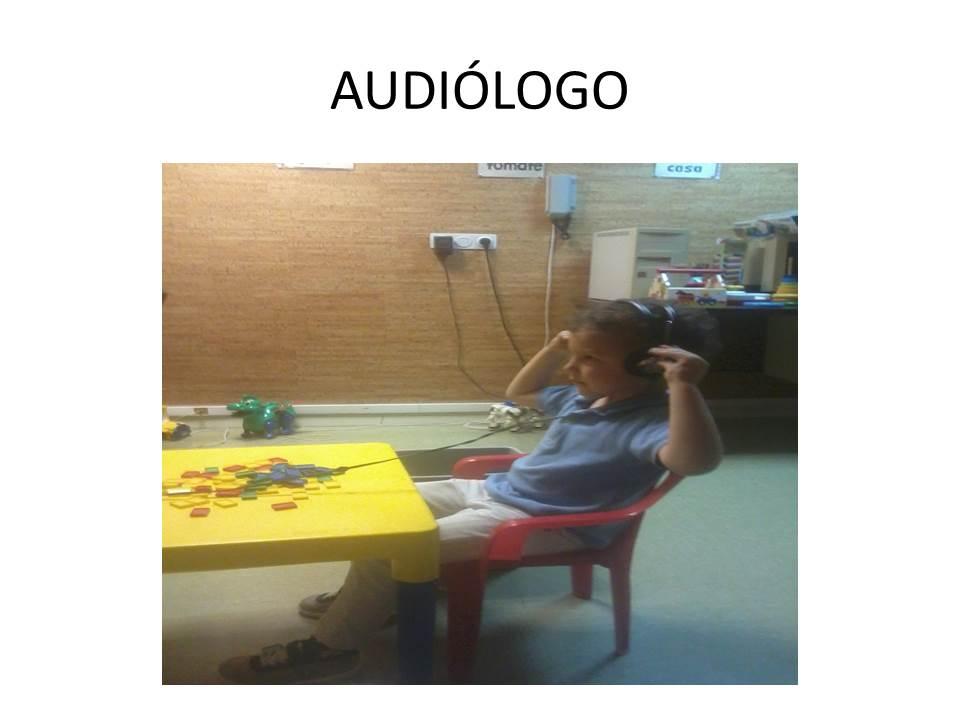 """Luego al audiólogo, cuando escuchaba """"pi"""" ponía una pieza en un cubo, él me puso los audífonos."""